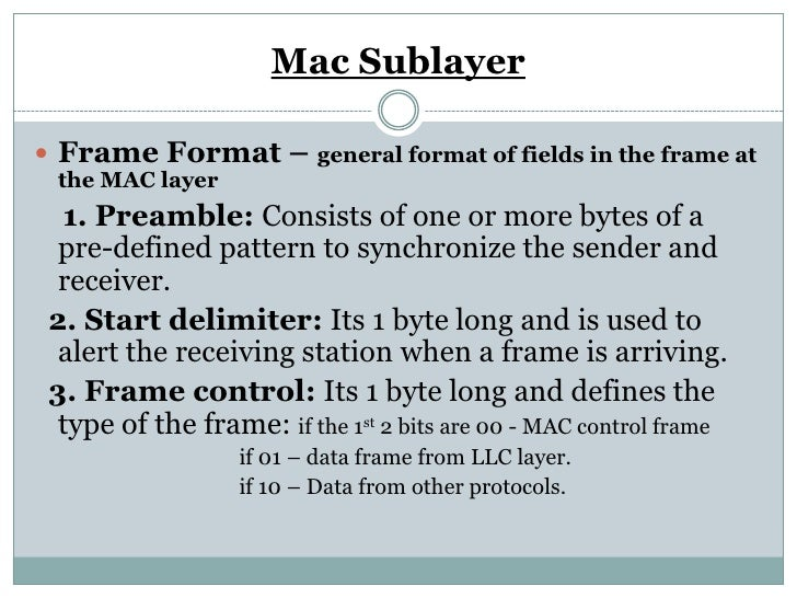 Mac Sublayer Frame Format – general format of fields in the frame at the MAC layer  1. Preamble: Consists of one or more ...