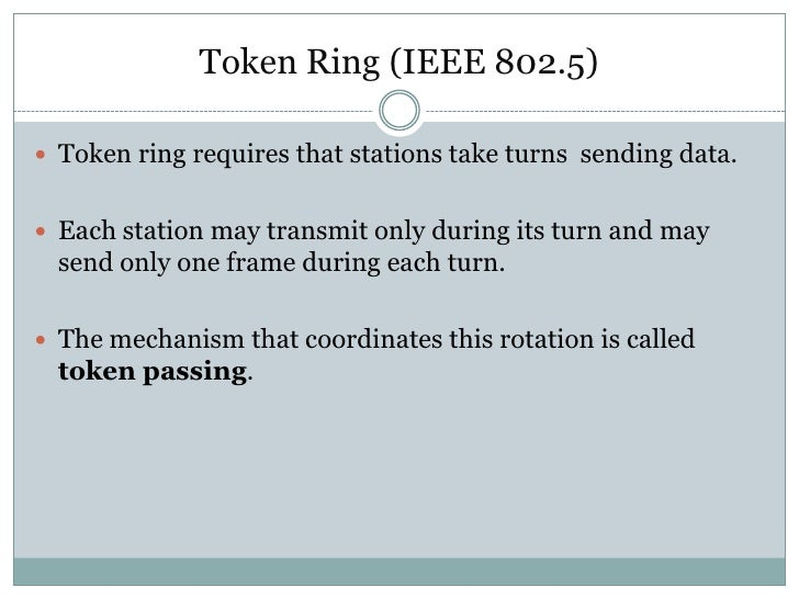 Token Ring (IEEE 802.5) Token ring requires that stations take turns sending data. Each station may transmit only during...