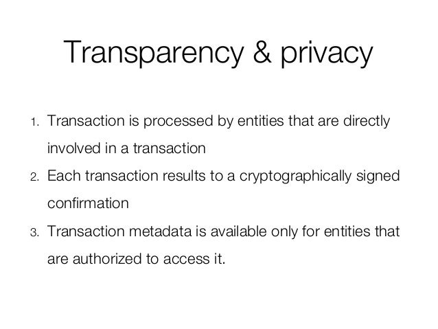 Transparency & privacy 1. Transaction is processed by entities that are directly involved in a transaction 2. Each transac...
