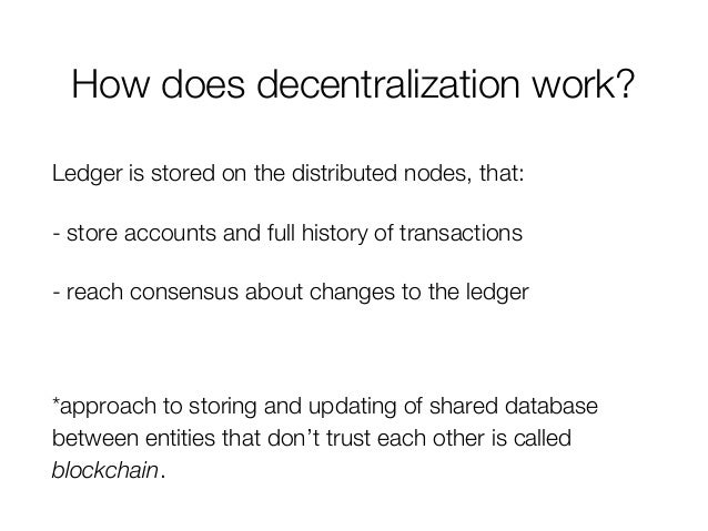 How does decentralization work? Ledger is stored on the distributed nodes, that: - store accounts and full history of tran...
