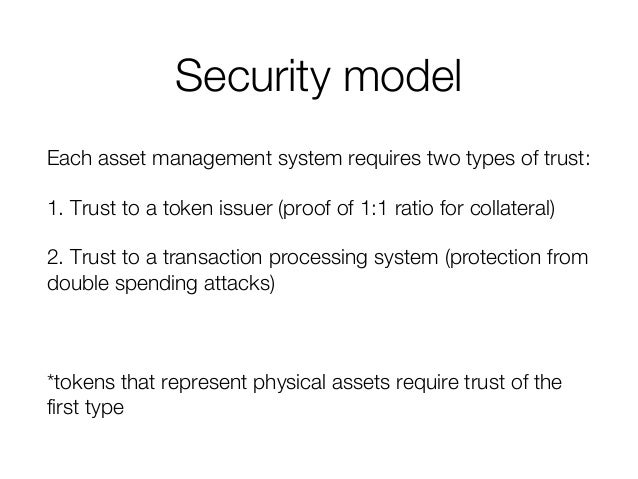 Security model Each asset management system requires two types of trust: 1. Trust to a token issuer (proof of 1:1 ratio fo...
