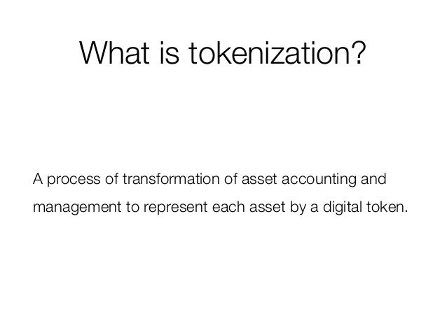 What is tokenization? A process of transformation of asset accounting and management to represent each asset by a digital ...