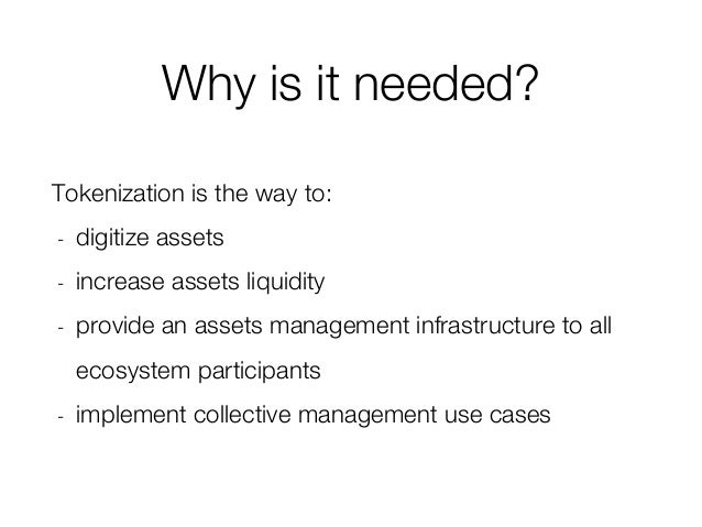 Why is it needed? Tokenization is the way to: - digitize assets - increase assets liquidity - provide an assets management...
