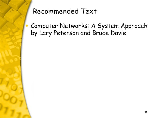 19 Recommended Text • Computer Networks: A System Approach by Lary Peterson and Bruce Davie