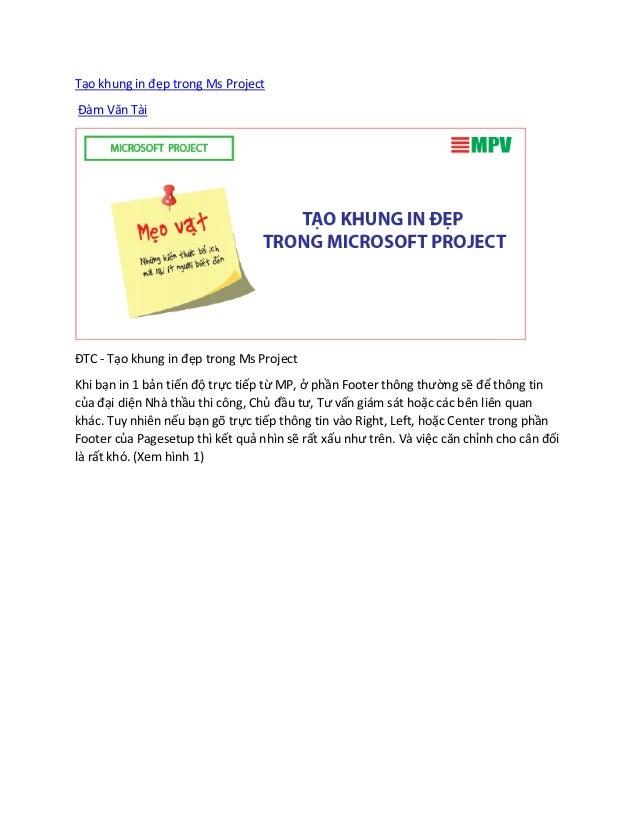 Tạo khung in đẹp trong Ms Project Đàm Văn Tài ĐTC - Tạo khung in đẹp trong Ms Project Khi bạn in 1 bản tiến độ trực tiếp t...