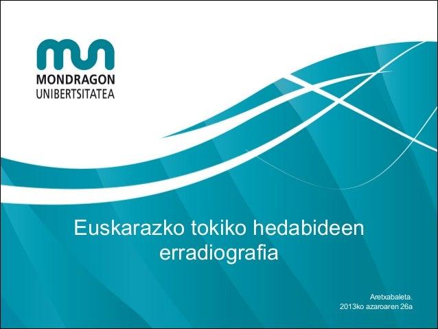 Euskarazko tokiko hedabideen erradiografia Aretxabaleta. 2013ko azaroaren 26a