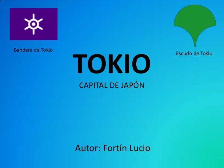 Bandera de Tokio                   TOKIO                                         Escudo de Tokio                   CAPITAL...