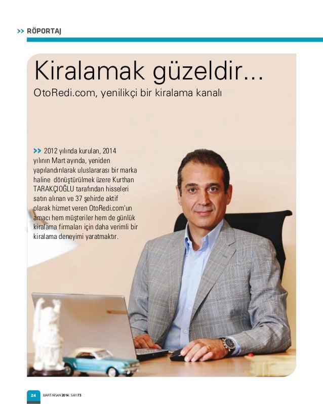 24 RÖPORTAJ>> MART-NİSAN 2014 I SAYI 73 Kiralamak güzeldir... OtoRedi.com, yenilikçi bir kiralama kanalı >> 2012 yılında k...