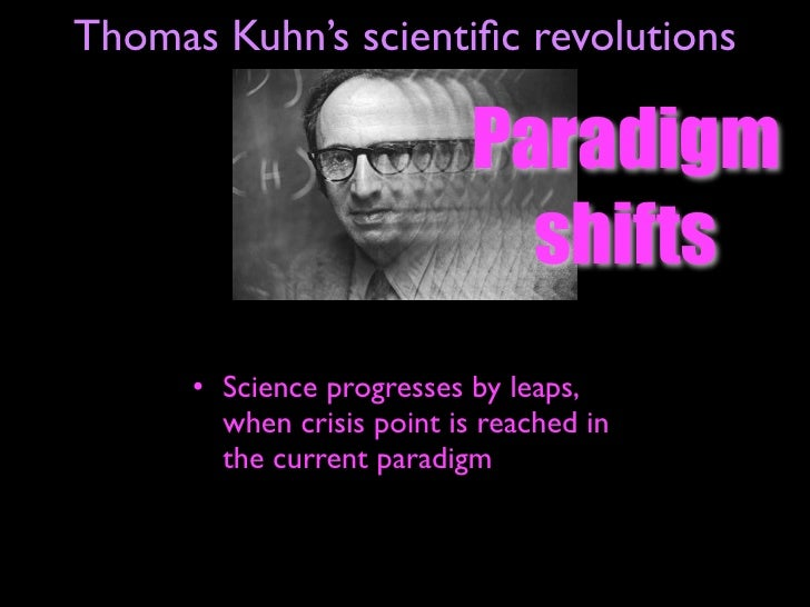 thomas kuhn and the concept of the paradigm shift Also called a paradigm shift, paradigm change is the fifth and final step in paradigm shift was thomas kuhn's preferred basic concepts of systems thinking.