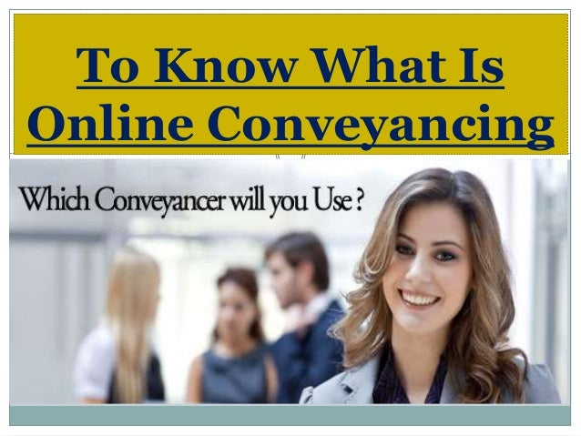 To Know What Is Online Conveyancing