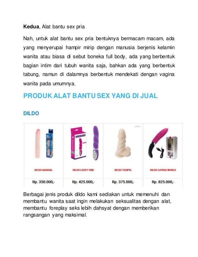 Kedua, Alat bantu sex pria Nah, untuk alat bantu sex pria bentuknya bermacam macam, ada yang menyerupai hampir mirip denga...