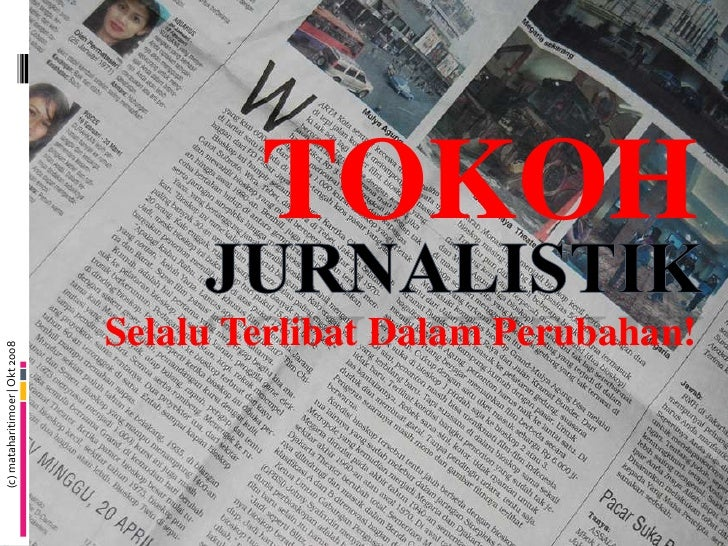 TOKOH<br />Jurnalistik<br />Selalu Terlibat Dalam Perubahan!<br />(c) mataharitimoer | Okt 2008<br />