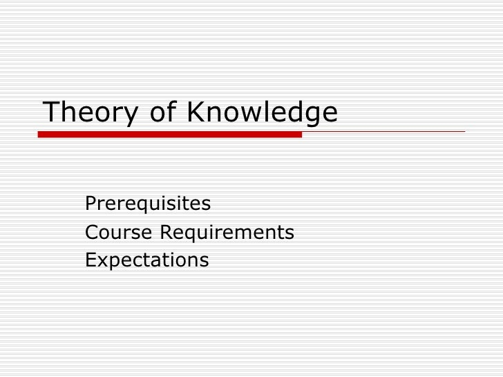 Theory of Knowledge Prerequisites Course Requirements Expectations