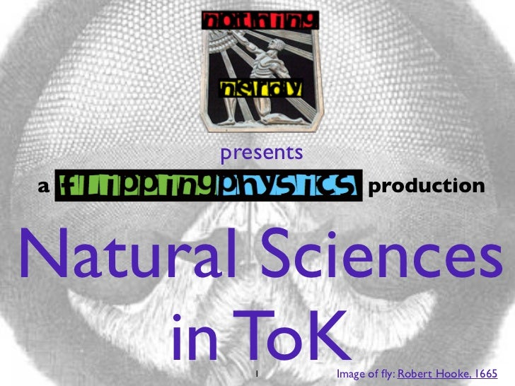 presentsa                      productionNatural Sciences    in ToK         1       Image of fly: Robert Hooke, 1665