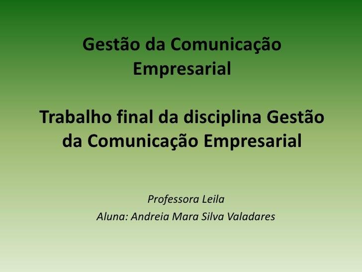 Gestão da Comunicação          EmpresarialTrabalho final da disciplina Gestão   da Comunicação Empresarial                ...