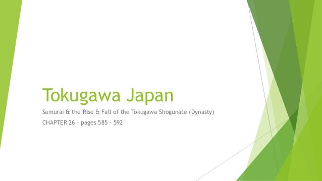 Tokugawa Japan Samurai & the Rise & Fall of the Tokugawa Shogunate (Dynasty) CHAPTER 26 – pages 585 - 592