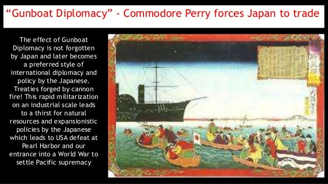 """""""Gunboat Diplomacy"""" - Commodore Perry forces Japan to trade The effect of Gunboat Diplomacy is not forgotten by Japan and ..."""