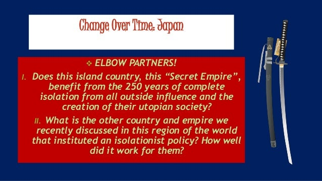"""Change Over Time: Japan  ELBOW PARTNERS! I. Does this island country, this """"Secret Empire"""", benefit from the 250 years of..."""
