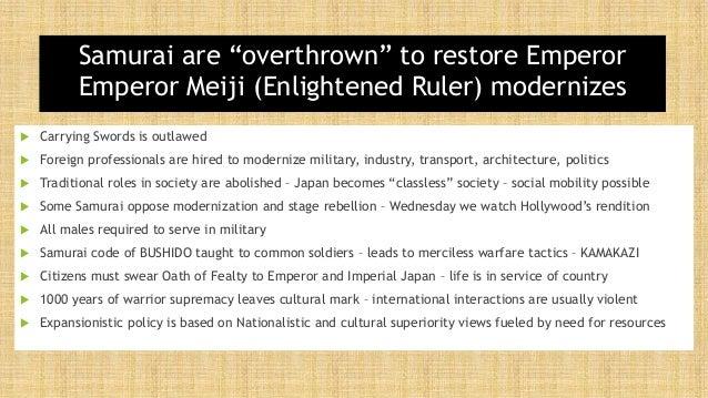 "Samurai are ""overthrown"" to restore Emperor Emperor Meiji (Enlightened Ruler) modernizes  Carrying Swords is outlawed  F..."