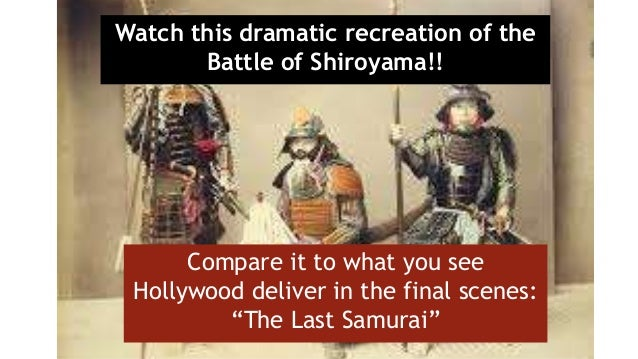 Watch this dramatic recreation of the Battle of Shiroyama!! Compare it to what you see Hollywood deliver in the final scen...