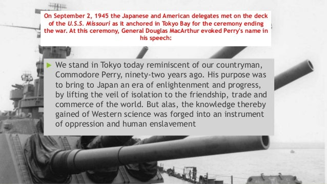  We stand in Tokyo today reminiscent of our countryman, Commodore Perry, ninety-two years ago. His purpose was to bring t...
