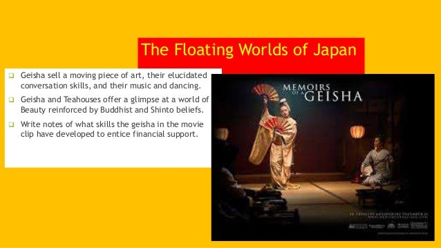 The Floating Worlds of Japan  Geisha sell a moving piece of art, their elucidated conversation skills, and their music an...