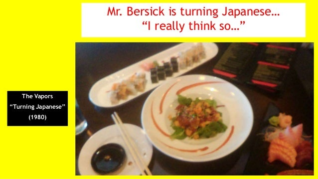 "Mr. Bersick is turning Japanese… ""I really think so…"" The Vapors ""Turning Japanese"" (1980)"