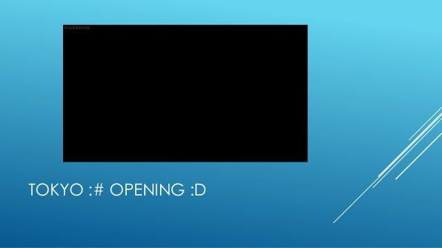 TOKYO :# OPENING :D