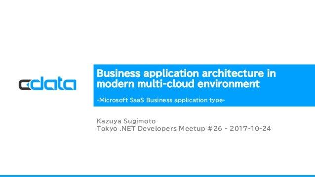 Business application architecture in modern multi-cloud environment -Microsoft SaaS Business application type- Kazuya Sugi...