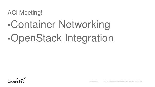 ACI Meeting! •Container Networking •OpenStack Integration