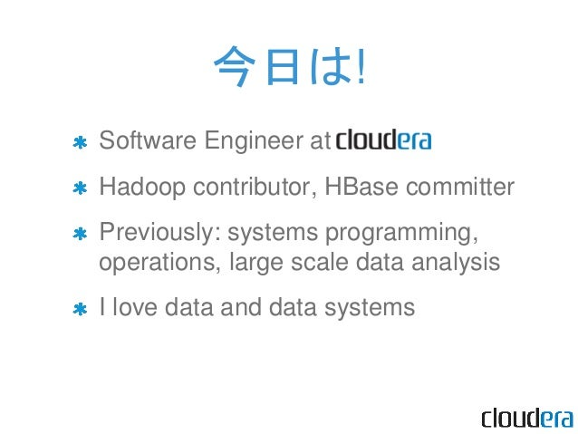 Software Engineer at Hadoop contributor, HBase committer Previously: systems programming, operations, large scale data ana...