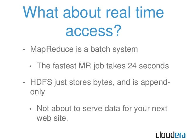 HBase is built on Hadoop • Hadoop provides: • Fault tolerance • Scalability • Batch processing with MapReduce