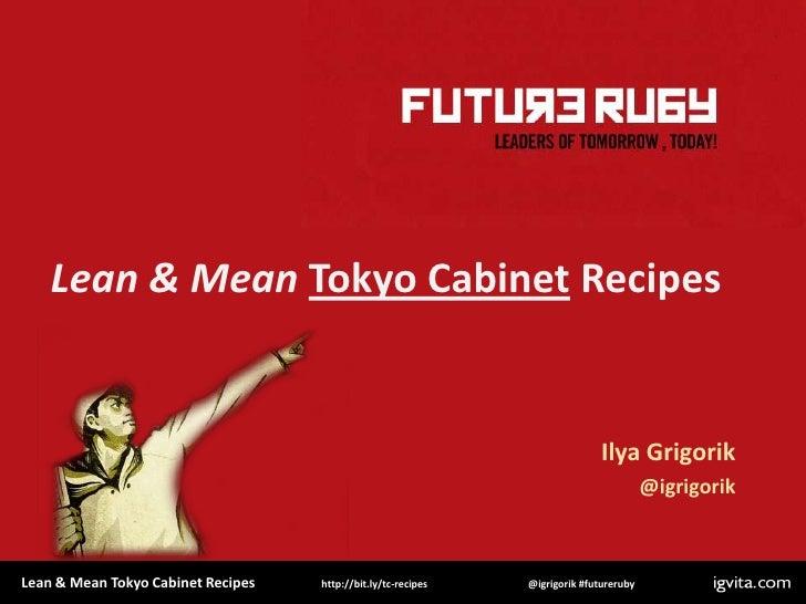 Lean & Mean Tokyo Cabinet Recipes<br />Ilya Grigorik<br />@igrigorik<br />