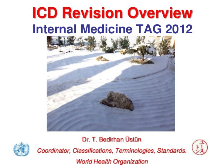 ICD Revision OverviewInternal Medicine TAG 2012                Dr. T. Bedirhan ÜstünCoordinator, Classifications, Terminol...