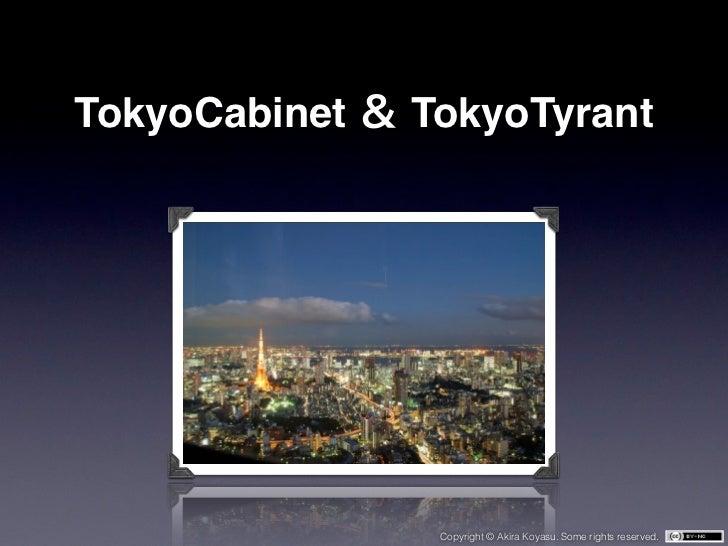 TokyoCabinet   TokyoTyrant                Copyright © Akira Koyasu. Some rights reserved.