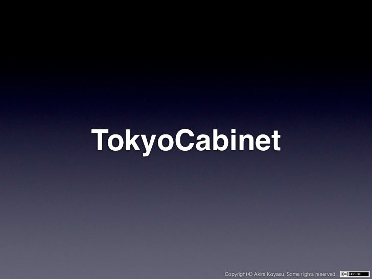 TokyoCabinet        Copyright © Akira Koyasu. Some rights reserved.