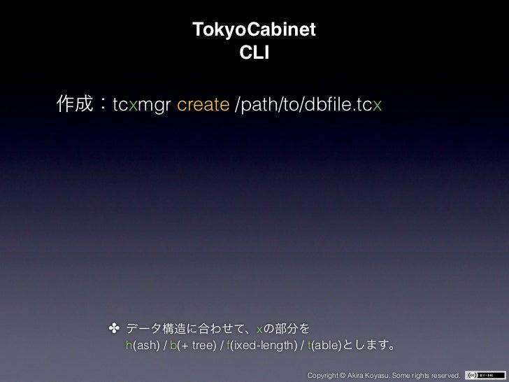 TokyoCabinet                     CLItcxmgr create /path/to/dbfile.tcx✤                              x    h(ash) / b(+ tree)...