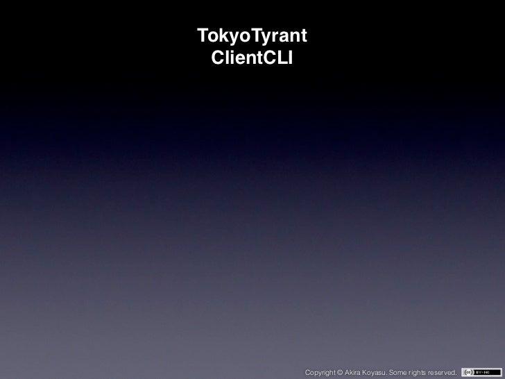 TokyoTyrant ClientCLI          Copyright © Akira Koyasu. Some rights reserved.