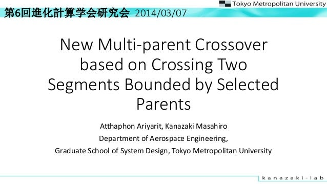 New Multi-parent Crossover based on Crossing Two Segments Bounded by Selected Parents Atthaphon Ariyarit, Kanazaki Masahir...