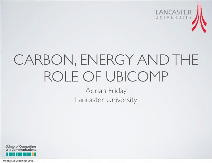 CARBON, ENERGY AND THE            ROLE OF UBICOMP                               Adrian Friday                            L...