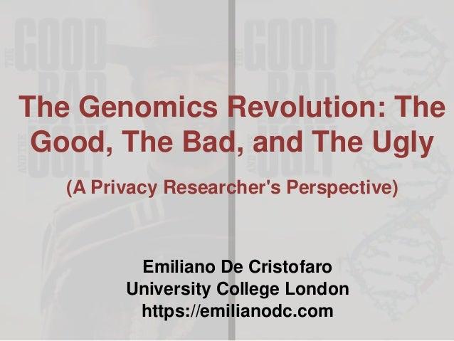 The Genomics Revolution: The Good, The Bad, and The Ugly (A Privacy Researcher's Perspective) Emiliano De Cristofaro Unive...