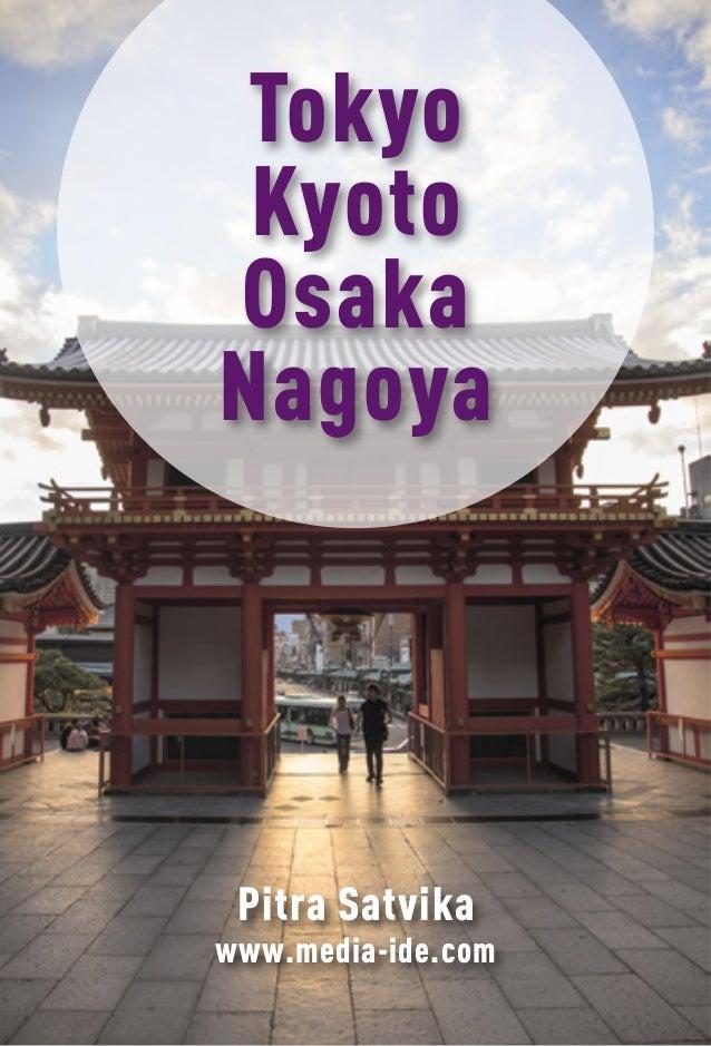 Tokyo - Kyoto - Osaka - Nagoya  Tokyo Kyoto Osaka Nagoya  Pitra Satvika  www.media-ide.com 1  Pitra Satvika