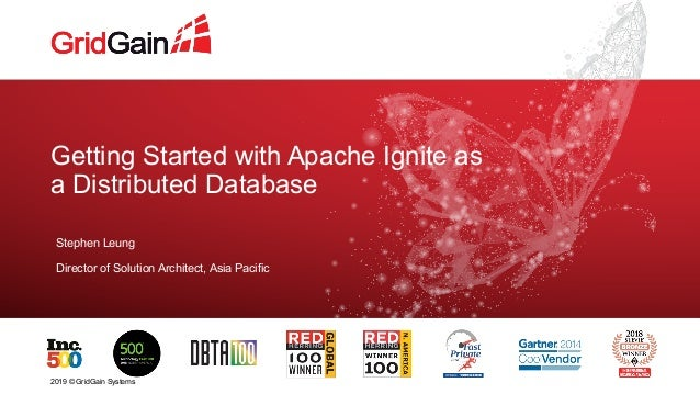Getting Started with Apache Ignite as a Distributed Database Stephen Leung Director of Solution Architect, Asia Pacific 20...