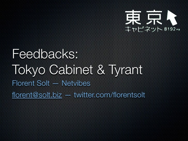 Feedbacks: Tokyo Cabinet & Tyrant Florent Solt — Netvibes florent@solt.biz — twitter.com/florentsolt