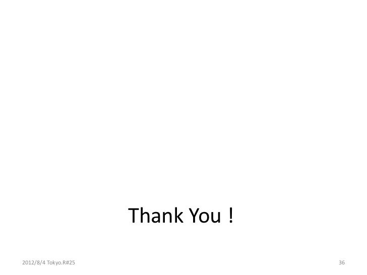 Thank You !2012/8/4 Tokyo.R#25                 36