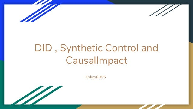 DID , Synthetic Control and CausalImpact TokyoR #75