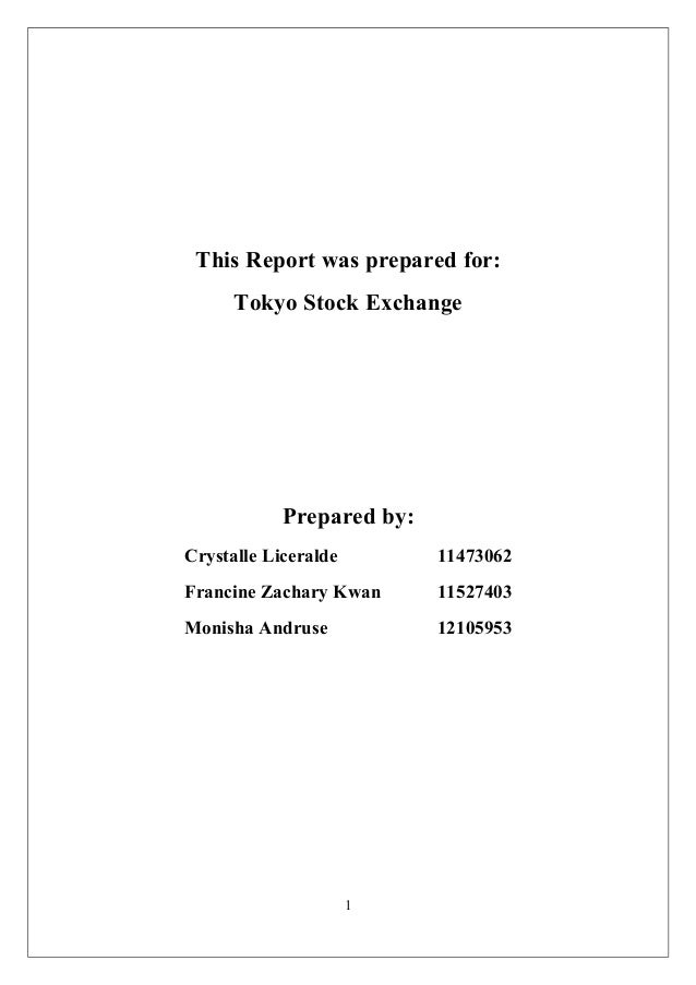 This Report was prepared for: Tokyo Stock Exchange Prepared by: Crystalle Liceralde 11473062 Francine Zachary Kwan 1152740...
