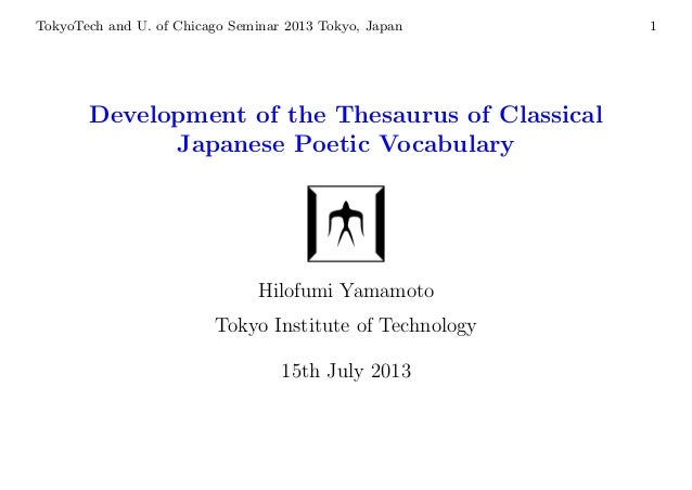 TokyoTech and U. of Chicago Seminar 2013 Tokyo, Japan 1 Development of the Thesaurus of Classical Japanese Poetic Vocabula...