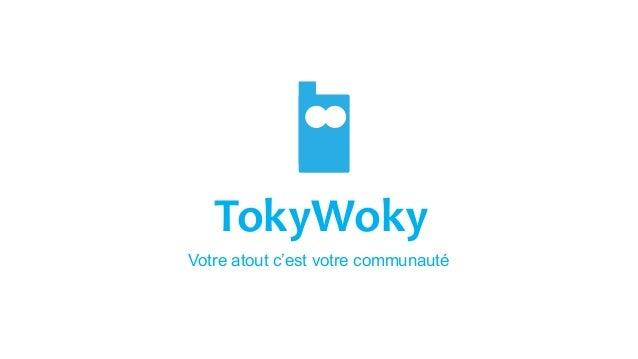 TokyWoky Votre atout c'est votre communauté