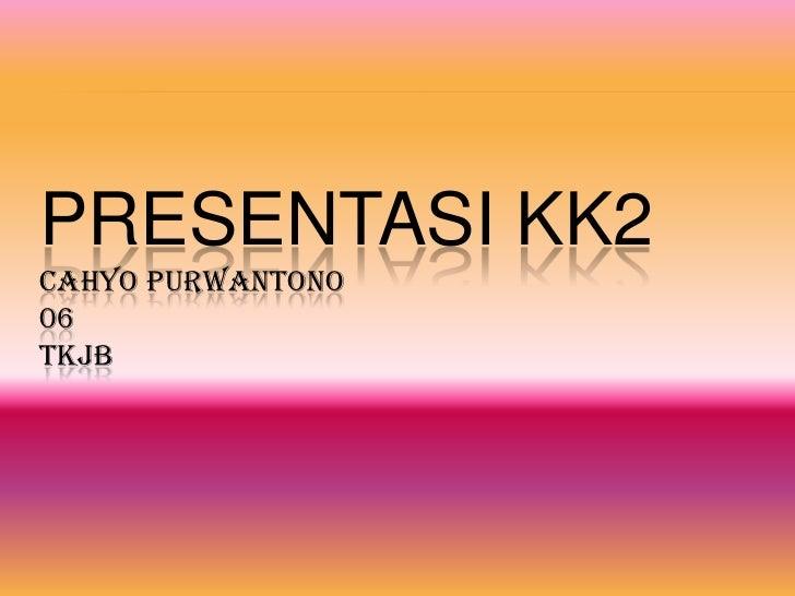 PRESENTASI KK2CAHYO PURWANTONO06TKJB